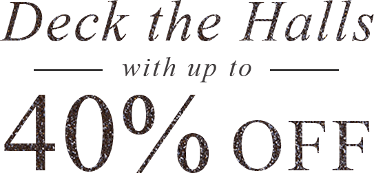 Deck the Halls with up to 40% Off