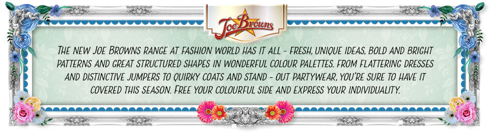 The new Joe Browns range at fashion world has it all - fresh, unique ideas, bold and bright patterns and great structured shapes in wonderful colour palettes. from flattering dresses and distinctive jumpers to quirky coats and stand - out partywear, you're sure to have it covered this season. Free your colourful side and express your individuality.