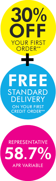 30% off your first credit order and free standard delivery. Representative 58.7% APR Variable