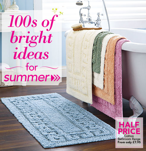100s of bright ideas for summer. Half price - Cotton Bathroom Range from only £7.95.