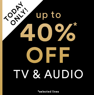 Up to 40%* off TV and Audio