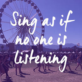 Sing as if no one is listening