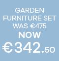 Garden Furniture Set Was €475 now €342.50